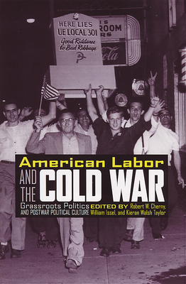 American Labor and the Cold War - Cherny, Robert (Editor), and Issel, William (Contributions by), and Taylor, Kiernan Walsh (Editor)