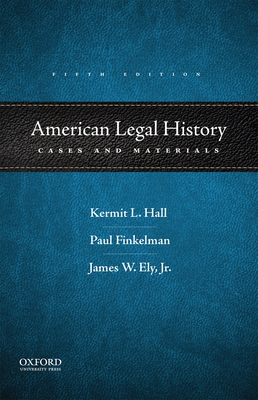 American Legal History: Cases and Materials - Hall, Kermit L, and Finkelman, Paul, and Ely, James W