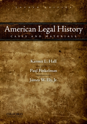 American Legal History: Cases and Materials - Hall, Kermit L, President, and Finkelman, Paul, and Ely Jr, James W