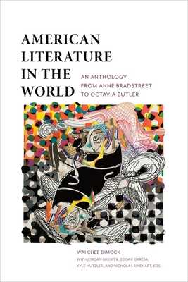 American Literature in the World: An Anthology from Anne Bradstreet to Octavia Butler - Dimock, Wai-Chee, Professor (Editor)