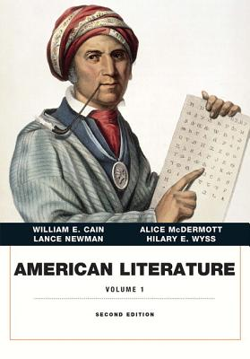 American Literature, Volume I - Cain, William, and McDermott, Alice, and Newman, Lance