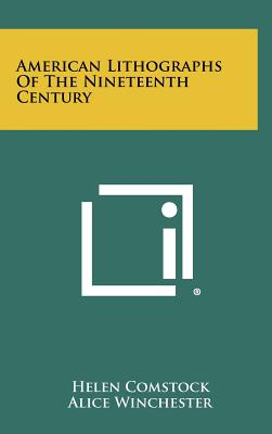 American Lithographs of the Nineteenth Century - Comstock, Helen, and Winchester, Alice (Foreword by)