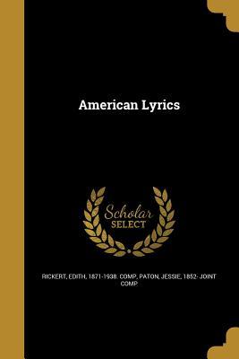 American Lyrics - Rickert, Edith 1871-1938 Comp (Creator), and Paton, Jessie 1852- Joint Comp (Creator)