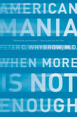 American Mania: When More Is Not Enough - Whybrow, Peter C, MD, M D