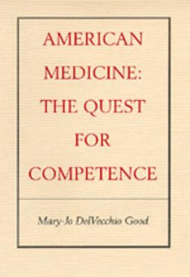 American Medicine: The Quest for Competence - Good, Mary-Jo Delvecchio Delvecchio