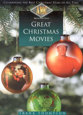 American Movie Classics' Great Christmas Movies: Celebrating the Best Christmas Films of All Time - Thompson, Frank