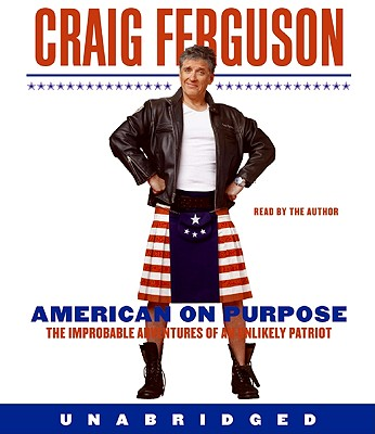 American on Purpose: The Improbable Adventures of an Unlikely Patriot - Ferguson, Craig (Read by)