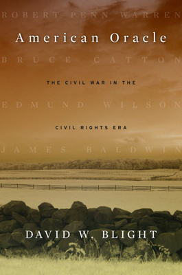 American Oracle: The Civil War in the Civil Rights Era - Blight, David W