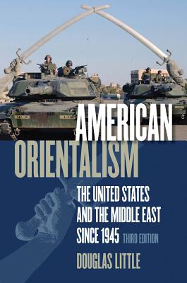 American Orientalism: The United States and the Middle East Since 1945 - Little, Douglas