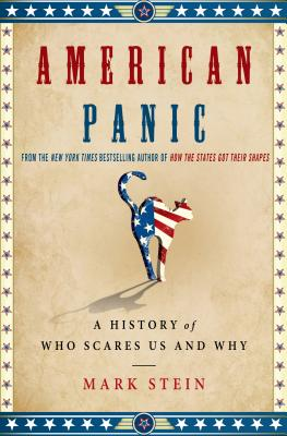 American Panic: A History of Who Scares Us and Why - Stein, Mark