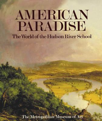 American Paradise: The World of the Hudson River School - Avery, Kevin J, and Rodriguez Roque, Oswaldo, and Howat, John K
