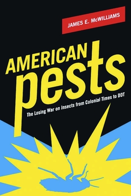 American Pests: The Losing War on Insects from Colonial Times to DDT - McWilliams, James E, Professor