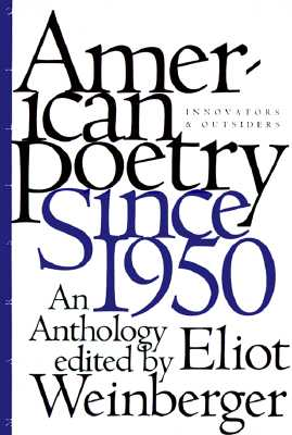 American Poetry Since 1950: Innovators and Outsiders, an Anthology - Weinberger, Eliot (Editor)
