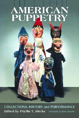 American Puppetry: Collections, History and Performance - Dircks, Phyllis T (Editor)