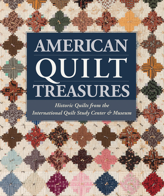 American Quilt Treasures: Historic Quilts from the International Quilt Study Center and Museum - That Patchwork Place