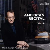 American Recital, Vol. 2 - Ulrich Roman Murtfeld (piano)