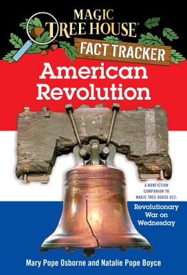 American Revolution: A Nonfiction Companion to Magic Tree House #22: Revolutionary War on Wednesday - Osborne, Mary Pope, and Boyce, Natalie Pope