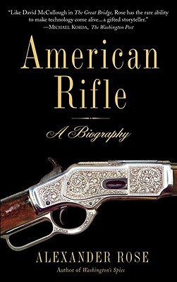 American Rifle: A Biography - Rose, Alexander