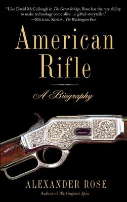 American Rifle: A Biography - Rose, Alexander