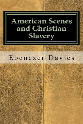 American Scenes and Christian Slavery - Davies, Ebenezer