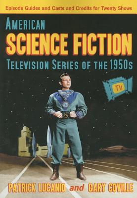 American Science Fiction Television Series of the 1950s: Episode Guides and Casts and Credits for Twenty Shows - Lucanio, Patrick, and Coville, Gary