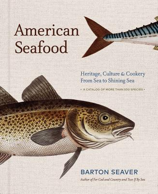 American Seafood: Heritage, Culture & Cookery from Sea to Shining Sea - Seaver, Barton