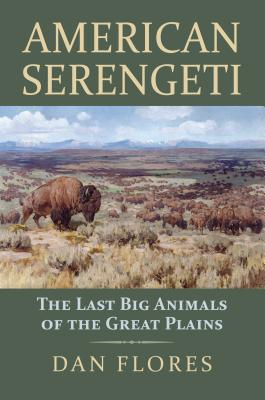 American Serengeti: The Last Big Animals of the Great Plains - Flores, Dan