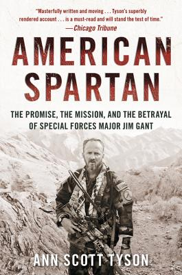 American Spartan: The Promise, the Mission, and the Betrayal of Special Forces Major Jim Gant - Tyson, Ann Scott