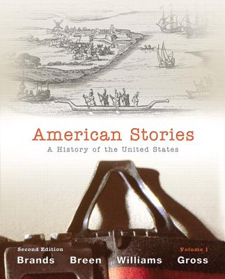 American Stories: Volume 1: A History of the United States - Brands, H. W., and Breen, T. H., and Williams, R. Hal