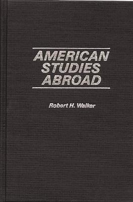 American Studies Abroad - Walker, Robert Harris