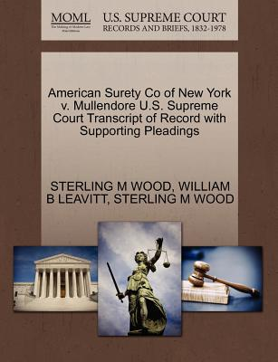 American Surety Co of New York V. Mullendore U.S. Supreme Court Transcript of Record with Supporting Pleadings - Wood, Sterling M, and Leavitt, William B