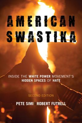 American Swastika: Inside the White Power Movement's Hidden Spaces of Hate - Simi, Pete, and Futrell, Robert