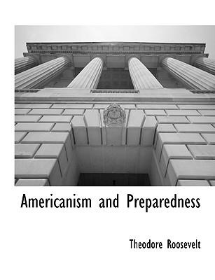 Americanism and Preparedness - Roosevelt, Theodore, IV