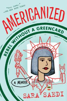 Americanized: Rebel Without a Green Card - Saedi, Sara