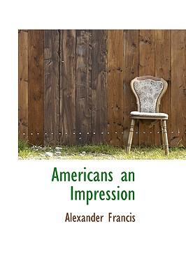 Americans an Impression - Francis, Alexander