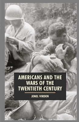Americans and the Wars of the Twentieth Century - Virden, Jenel, and Howell, Harris (Editor), and Badger, Anthony J (Editor)