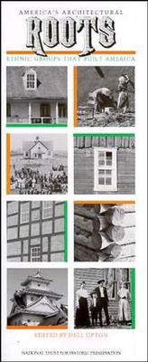 America's Architectural Roots: Ethnic Groups That Built America - Upton, Dell (Editor)