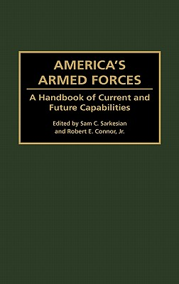 America's Armed Forces: A Handbook of Current and Future Capabilities - Sarkesian, Sam Charles (Editor), and Connor, Robert E Jr (Editor)