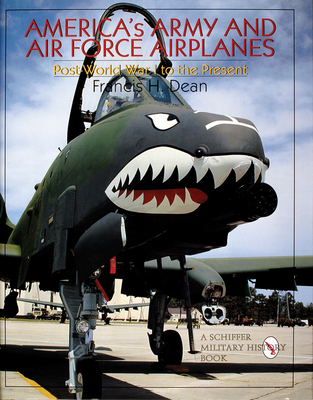 America's Army and Air Force Airplanes: Post-World War I to the Present - Dean, Francis H