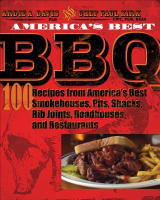 America's Best BBQ: 100 Recipes from America's Best Smokehouses, Pits, Shacks, Rib Joints, Roadhouses, and Restaurants - Davis, Ardie A, and Kirk, Paul