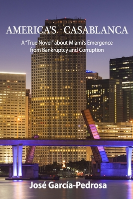 "America's Casablanca: A ""True Novel"" about Miami's Emergence from Bankruptcy and Corruption - Garcia-Pedrosa, Jose"
