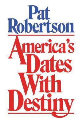 America's Dates with Destiny - Robertson, Pat