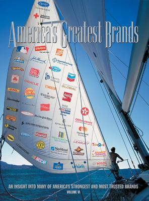 America's Greatest Brands, Volume VI: An Insight Into Many of America's Strongest and Most Valuable Brands - Land, Bob (Editor)