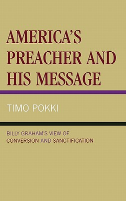 America's Preacher and His Message: Billy Graham's View of Conversion and Sanctification - Pokki, Timo