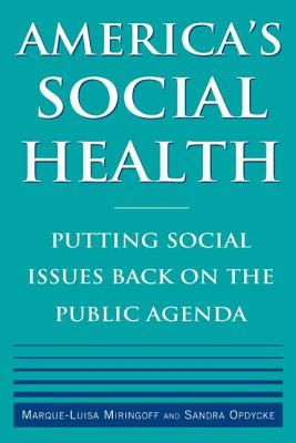 America's Social Health: Putting Social Issues Back on the Public Agenda - Miringoff, Marque-Luisa, and Opdycke, Sandra