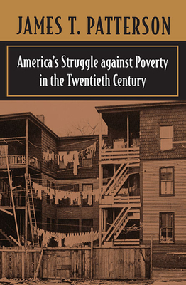 America's Struggle Against Poverty in the Twentieth Century - Patterson, James T