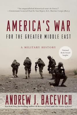 America's War for the Greater Middle East: A Military History - Bacevich, Andrew J.