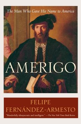 Amerigo: The Man Who Gave His Name to America - Fernandez-Armesto, Felipe