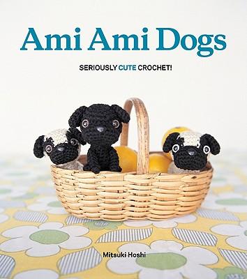 Ami Ami Dogs: Seriously Cute Crochet - Hoshi, Mitsuki
