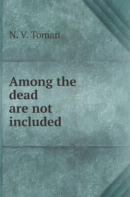 Among the Dead Are Not Included - Toman, N V